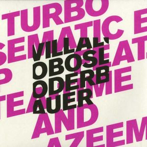 Villalobos / Loderbauer feat Tea Time & Azeem – Turbo semantic ep